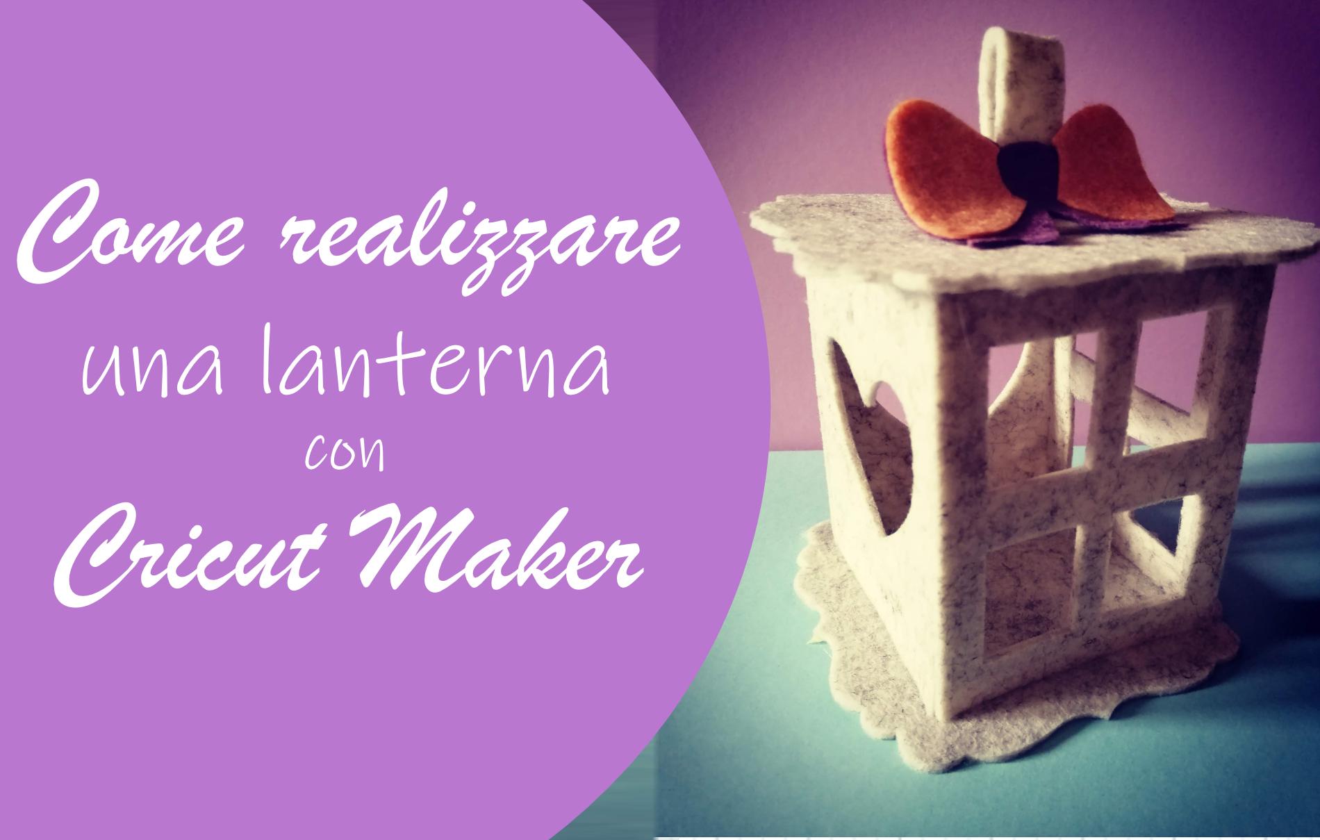 Lanterna in feltro Cricut Maker Tutorial