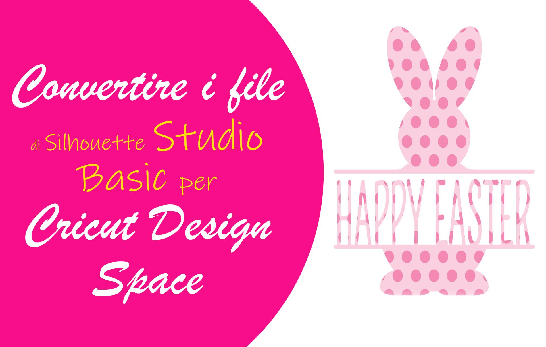 Convertire file Silhouette Studio Basic Cricut Design Space